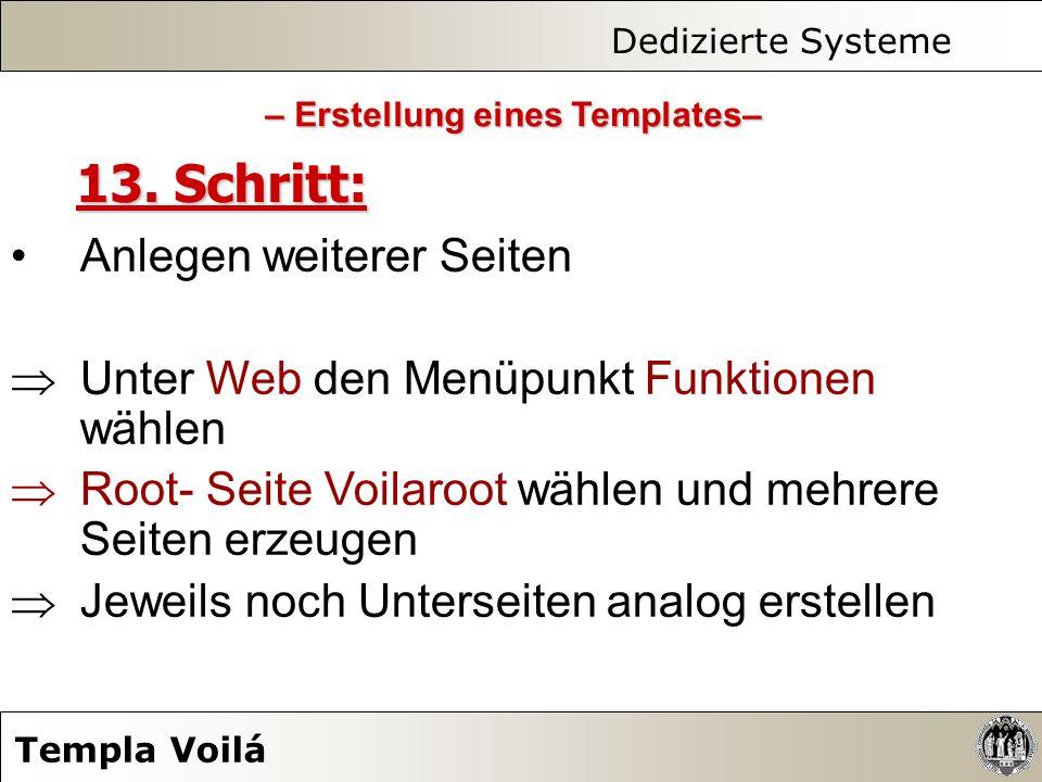 Dedizierte Systeme Templa Voilá 13. Schritt: Anlegen weiterer Seiten Unter Web den Menüpunkt Funktionen wählen Root- Seite Voilaroot wählen und mehrer
