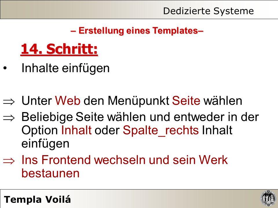 Dedizierte Systeme Templa Voilá 14. Schritt: Inhalte einfügen Unter Web den Menüpunkt Seite wählen Beliebige Seite wählen und entweder in der Option I