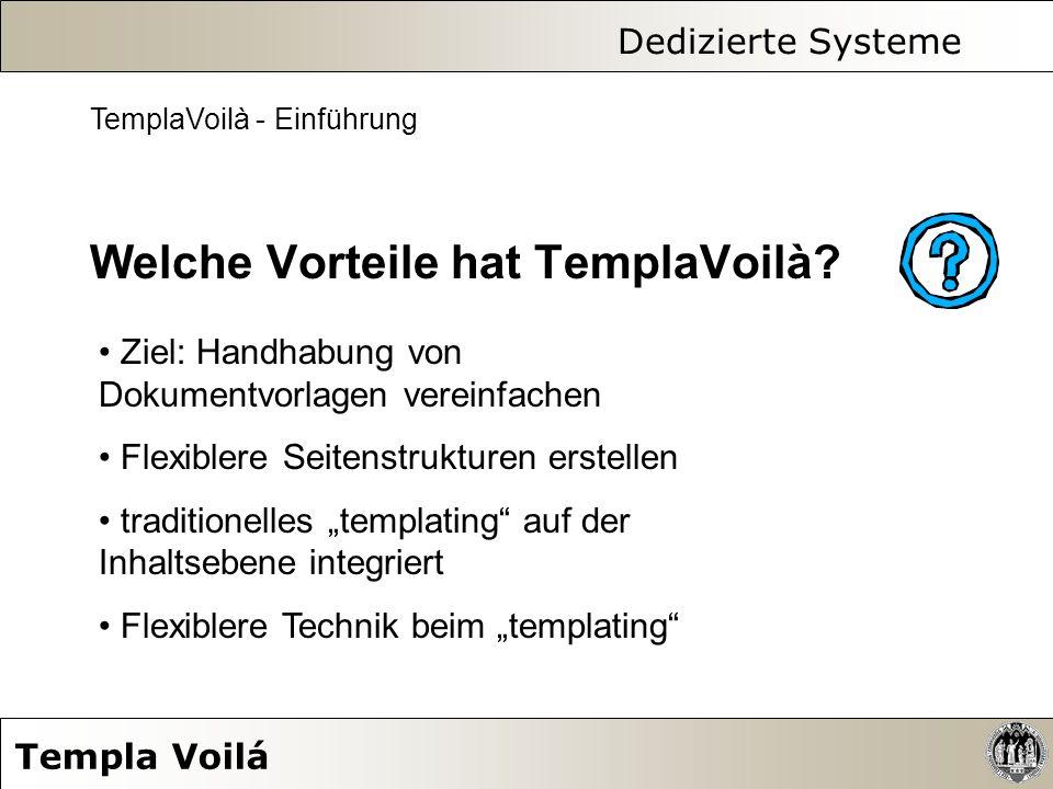 Dedizierte Systeme Templa Voilá TemplaVoilà - Einführung Welche Vorteile hat TemplaVoilà? Ziel: Handhabung von Dokumentvorlagen vereinfachen Flexibler