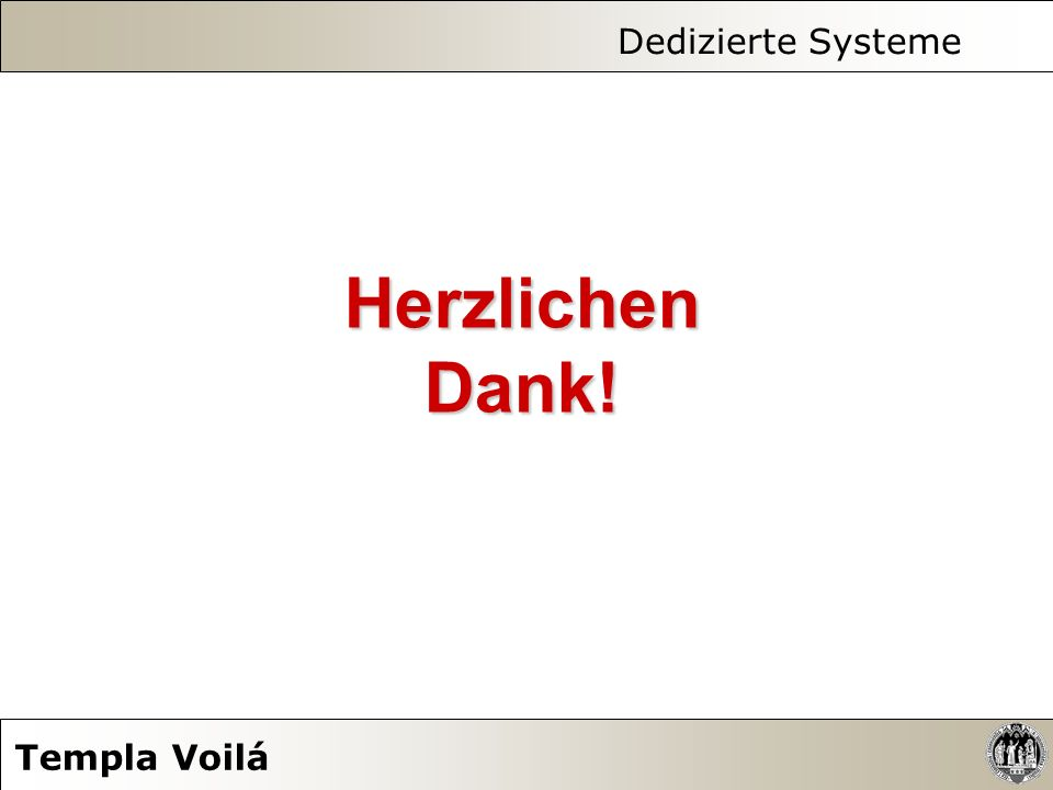 Dedizierte Systeme Templa Voilá Herzlichen Dank!