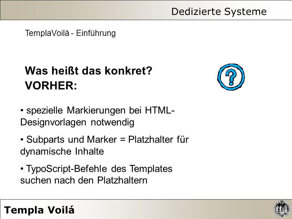 Dedizierte Systeme Templa Voilá TemplaVoilà - Einführung Was heißt das konkret? VORHER: spezielle Markierungen bei HTML- Designvorlagen notwendig Subp