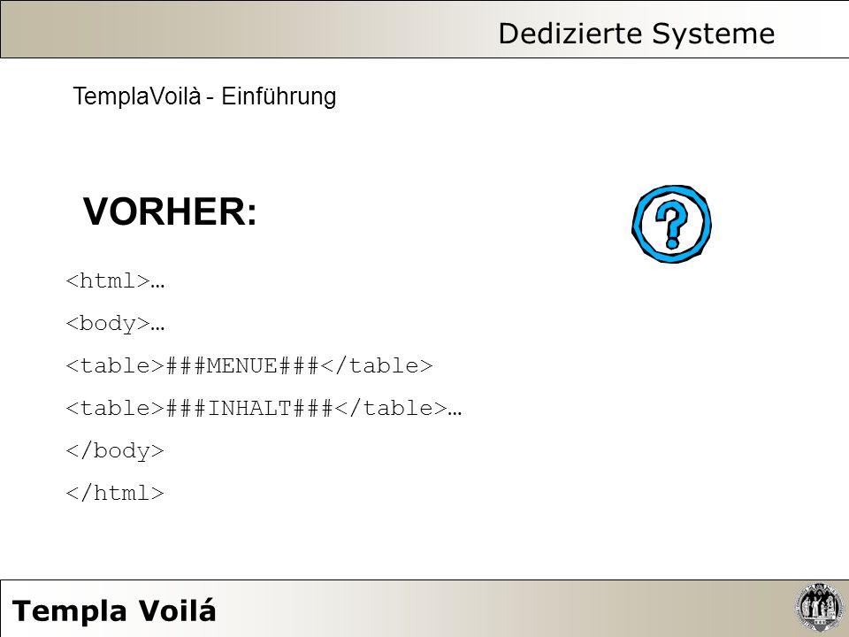 Dedizierte Systeme Templa Voilá TemplaVoilà - Einführung VORHER: Seitenaufbau und Ausgabe von Inhalten mit TypoScript definieren: hoher Aufwand daher: mitgelieferte statische Templates aber: geringe Flexibilität dieser Templates