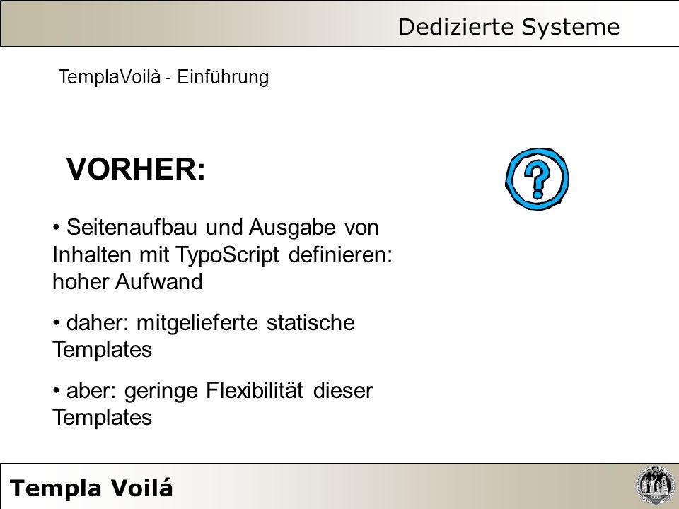 Dedizierte Systeme Templa Voilá TemplaVoilà - Einführung VORHER: Seitenaufbau und Ausgabe von Inhalten mit TypoScript definieren: hoher Aufwand daher: