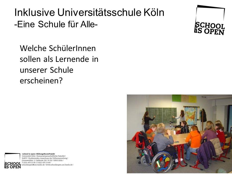 Welche SchülerInnen sollen als Lernende in unserer Schule erscheinen? Inklusive Universitätsschule Köln -Eine Schule für Alle-