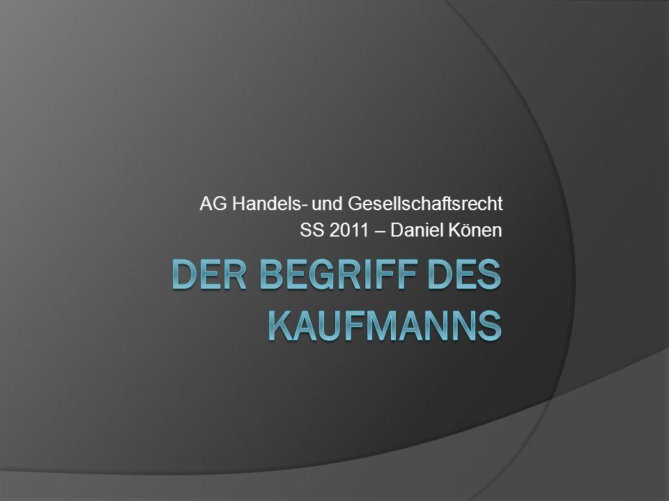 Der Kaufmann §§ 1 ff.HGB Die Kaufmannseigenschaft ist in den §§ 1-7 HGB geregelt.