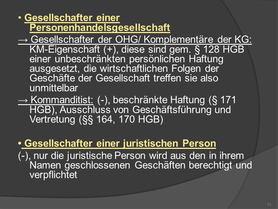 Gesellschafter einer Personenhandelsgesellschaft Gesellschafter der OHG/ Komplementäre der KG: KM-Eigenschaft (+), diese sind gem. § 128 HGB einer unb