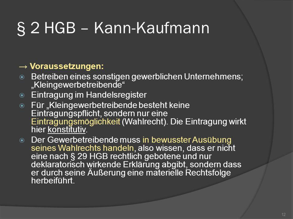 § 2 HGB – Kann-Kaufmann Voraussetzungen: Betreiben eines sonstigen gewerblichen Unternehmens; Kleingewerbetreibende Eintragung im Handelsregister Für