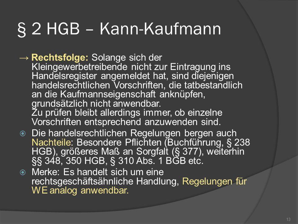 § 2 HGB – Kann-Kaufmann Rechtsfolge: Solange sich der Kleingewerbetreibende nicht zur Eintragung ins Handelsregister angemeldet hat, sind diejenigen h