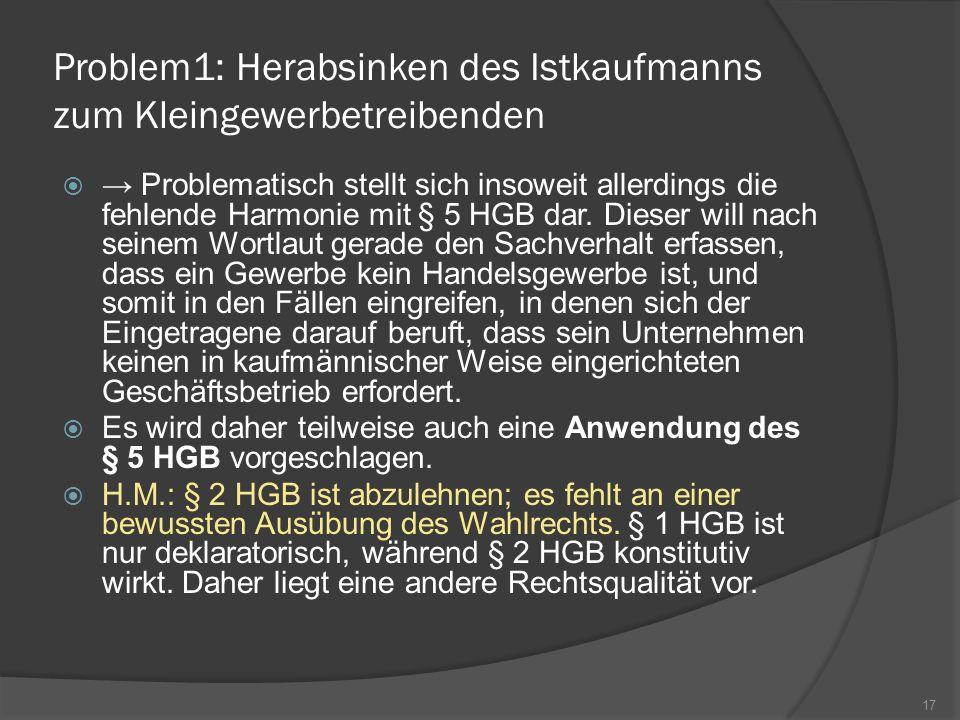 Problem1: Herabsinken des Istkaufmanns zum Kleingewerbetreibenden Problematisch stellt sich insoweit allerdings die fehlende Harmonie mit § 5 HGB dar.