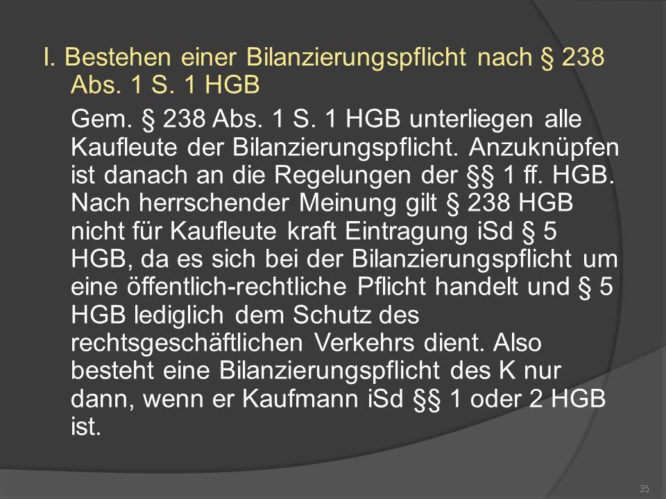 I. Bestehen einer Bilanzierungspflicht nach § 238 Abs. 1 S. 1 HGB Gem. § 238 Abs. 1 S. 1 HGB unterliegen alle Kaufleute der Bilanzierungspflicht. Anzu