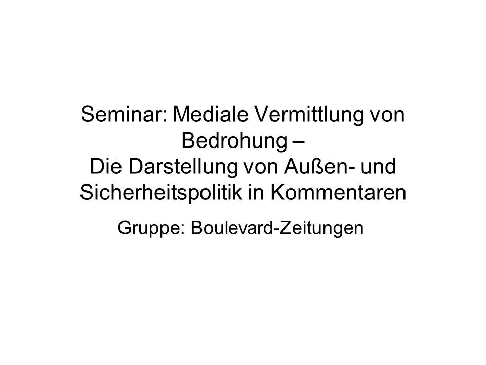 Seminar: Mediale Vermittlung von Bedrohung – Die Darstellung von Außen- und Sicherheitspolitik in Kommentaren Gruppe: Boulevard-Zeitungen