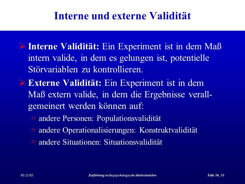 03.12.02Einführung in die psychologische MethodenlehreFolie Nr. 10 Interne und externe Validität Interne Validität: Ein Experiment ist in dem Maß inte