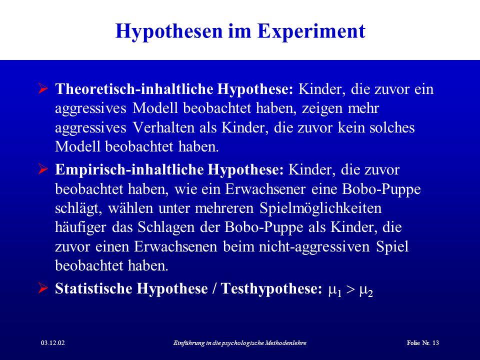 03.12.02Einführung in die psychologische MethodenlehreFolie Nr. 13 Hypothesen im Experiment Theoretisch-inhaltliche Hypothese: Kinder, die zuvor ein a