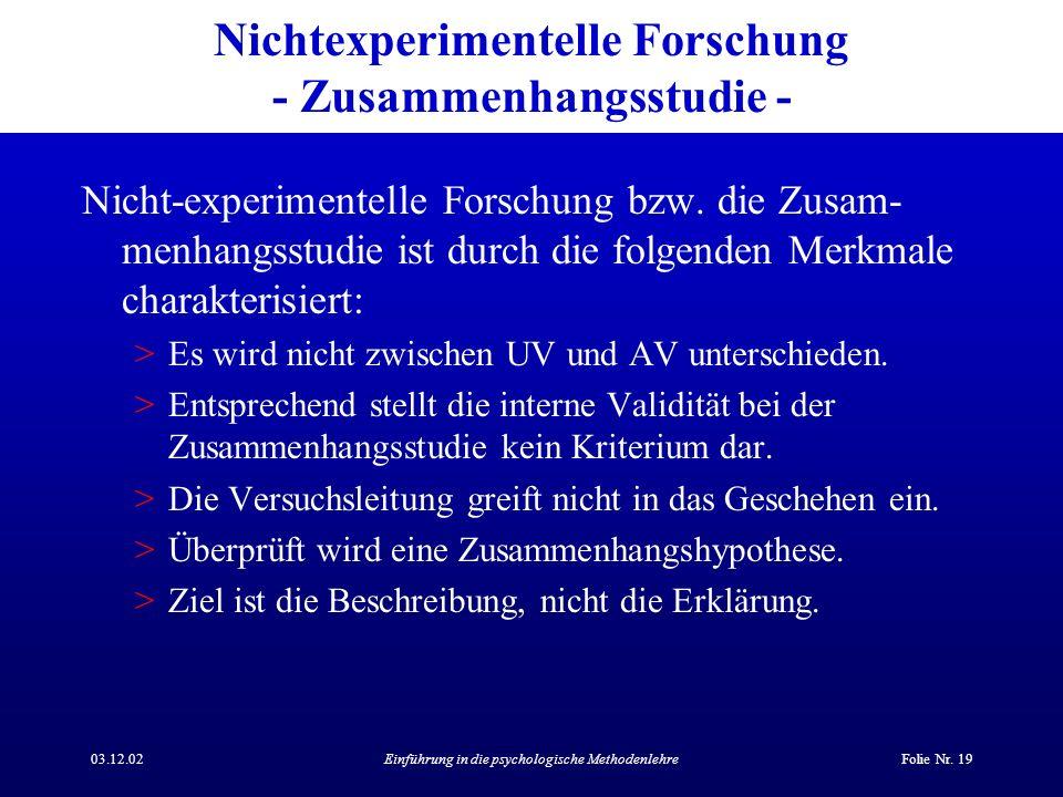 03.12.02Einführung in die psychologische MethodenlehreFolie Nr. 19 Nichtexperimentelle Forschung - Zusammenhangsstudie - Nicht-experimentelle Forschun