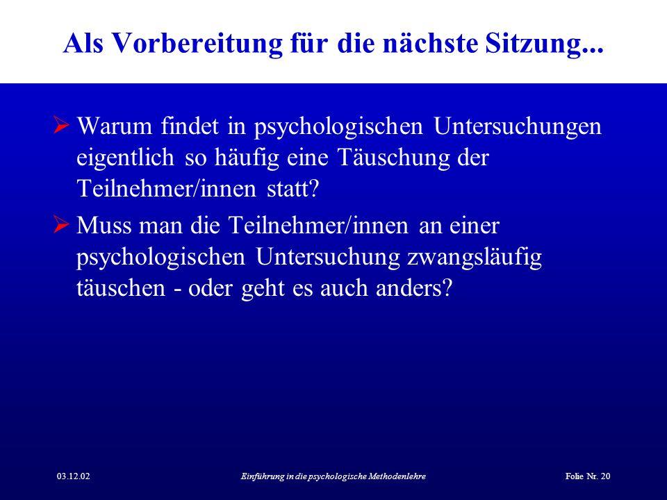 03.12.02Einführung in die psychologische MethodenlehreFolie Nr. 20 Als Vorbereitung für die nächste Sitzung... Warum findet in psychologischen Untersu