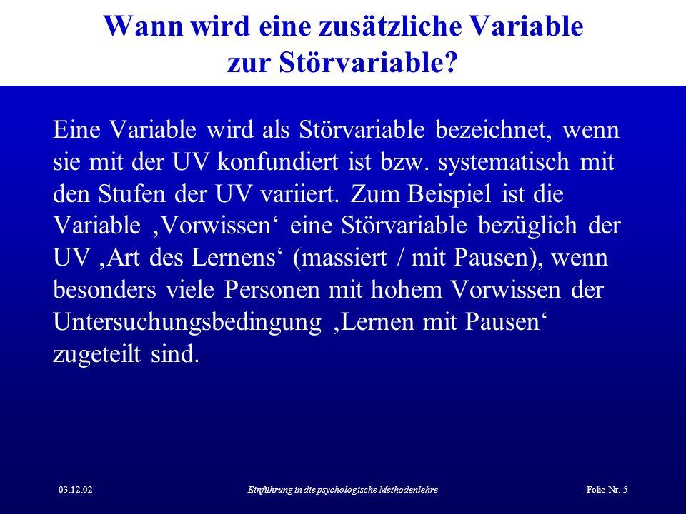 03.12.02Einführung in die psychologische MethodenlehreFolie Nr. 5 Wann wird eine zusätzliche Variable zur Störvariable? Eine Variable wird als Störvar