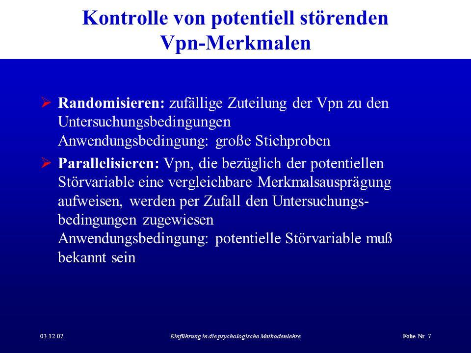 03.12.02Einführung in die psychologische MethodenlehreFolie Nr. 7 Kontrolle von potentiell störenden Vpn-Merkmalen Randomisieren: zufällige Zuteilung
