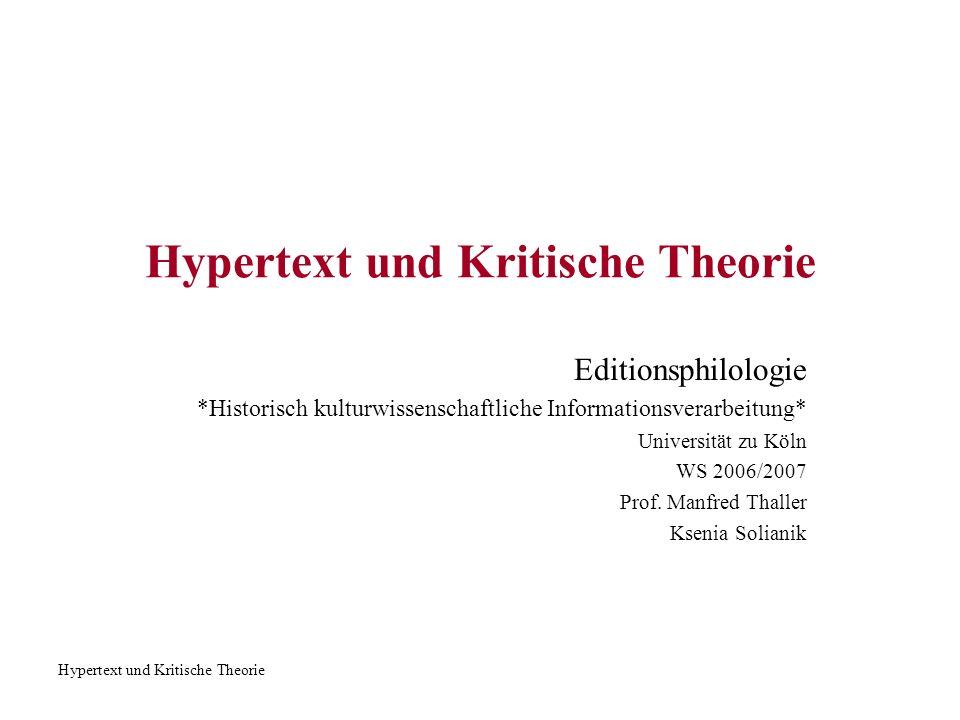 Hypertext und Kritische Theorie Editionsphilologie *Historisch kulturwissenschaftliche Informationsverarbeitung* Universität zu Köln WS 2006/2007 Prof