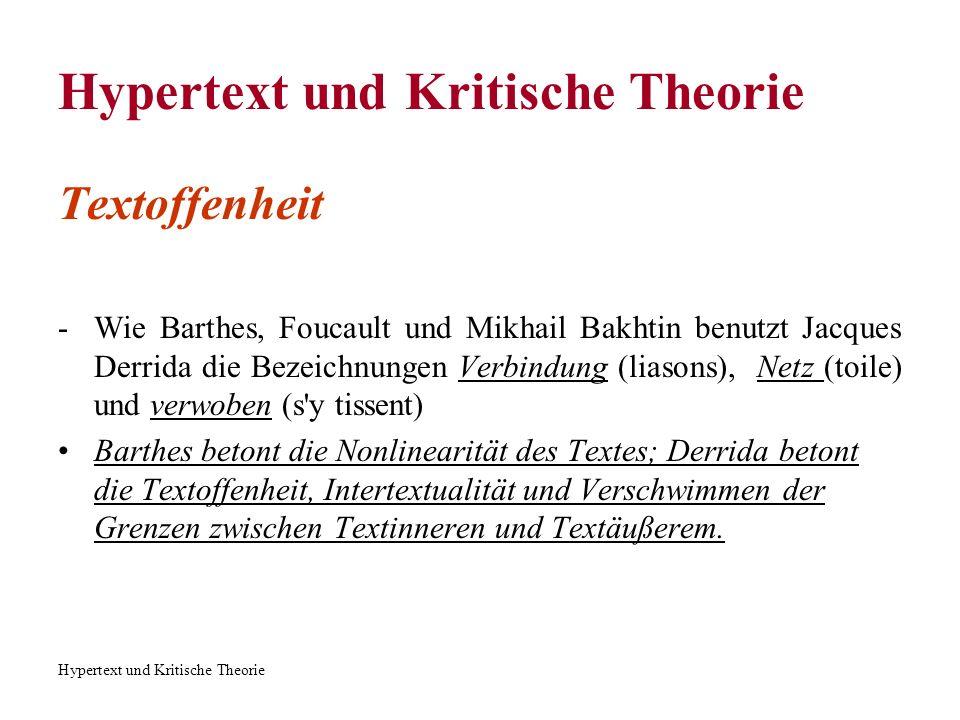 Hypertext und Kritische Theorie Textoffenheit -Wie Barthes, Foucault und Mikhail Bakhtin benutzt Jacques Derrida die Bezeichnungen Verbindung (liasons