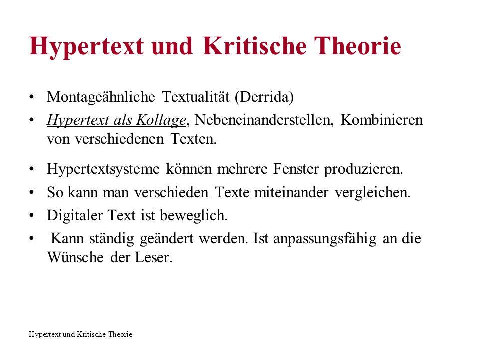 Hypertext und Kritische Theorie Montageähnliche Textualität (Derrida) Hypertext als Kollage, Nebeneinanderstellen, Kombinieren von verschiedenen Texte