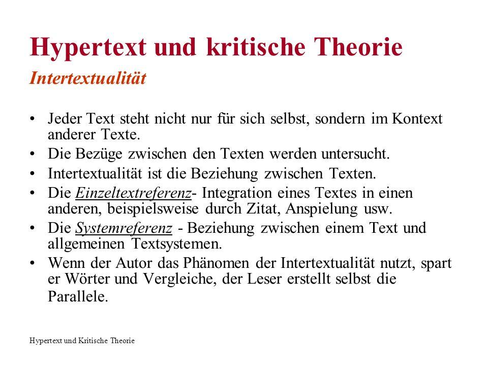 Hypertext und Kritische Theorie Hypertext und kritische Theorie Intertextualität Jeder Text steht nicht nur für sich selbst, sondern im Kontext andere