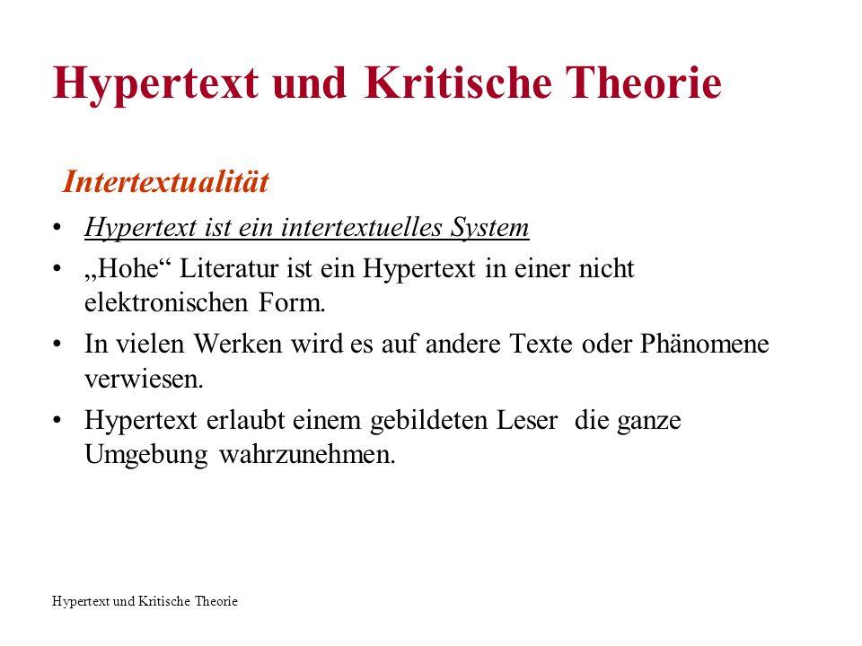 Hypertext und Kritische Theorie Intertextualität Hypertext ist ein intertextuelles System Hohe Literatur ist ein Hypertext in einer nicht elektronisch
