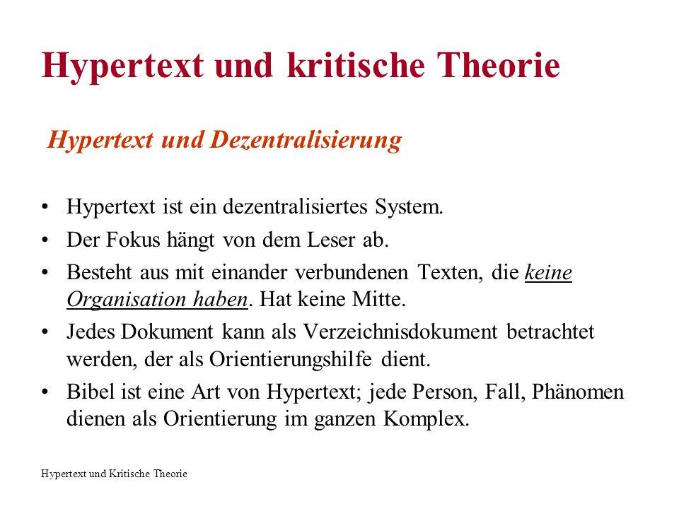Hypertext und Kritische Theorie Hypertext und kritische Theorie Hypertext und Dezentralisierung Hypertext ist ein dezentralisiertes System. Der Fokus