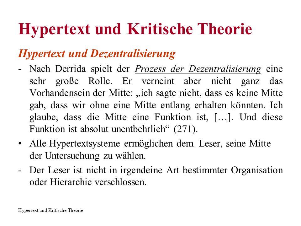Hypertext und Kritische Theorie Hypertext und Dezentralisierung -Nach Derrida spielt der Prozess der Dezentralisierung eine sehr große Rolle. Er verne