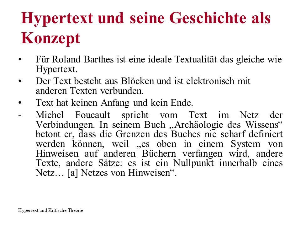 Hypertext und Kritische Theorie Hypertext und seine Geschichte als Konzept Für Roland Barthes ist eine ideale Textualität das gleiche wie Hypertext. D