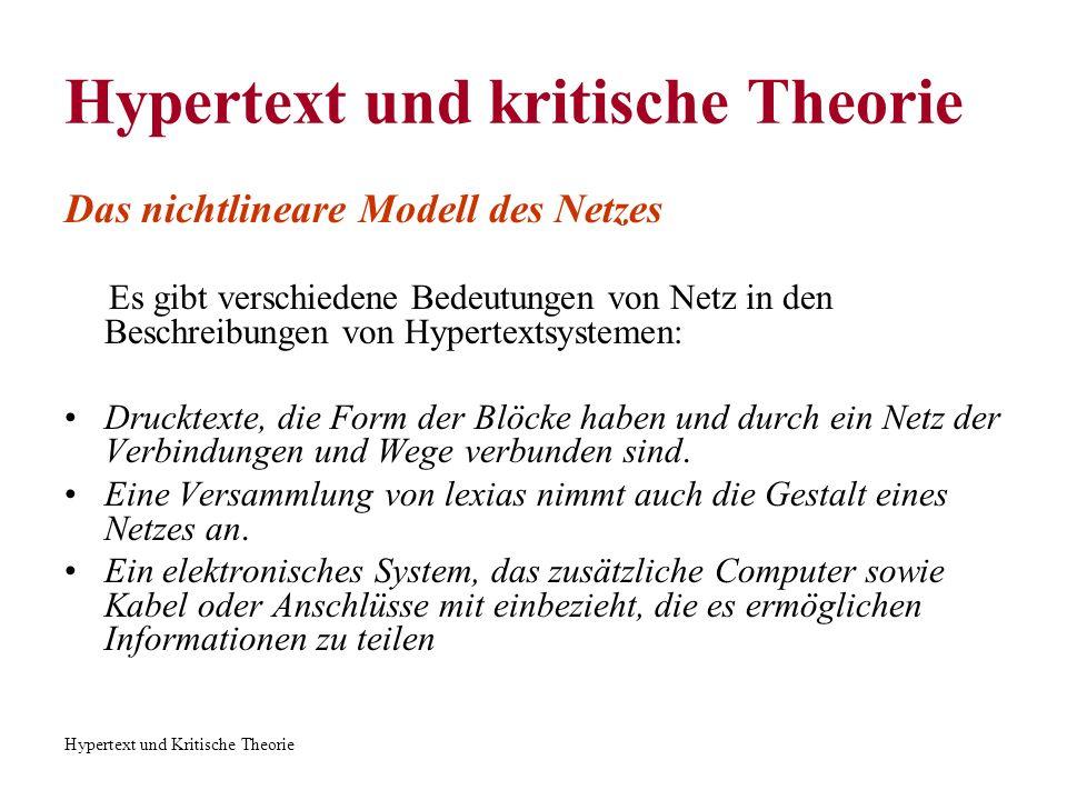 Hypertext und Kritische Theorie Hypertext und kritische Theorie Das nichtlineare Modell des Netzes Es gibt verschiedene Bedeutungen von Netz in den Be