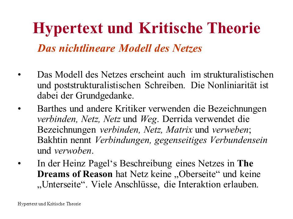 Hypertext und Kritische Theorie Das nichtlineare Modell des Netzes Das Modell des Netzes erscheint auch im strukturalistischen und poststrukturalistis