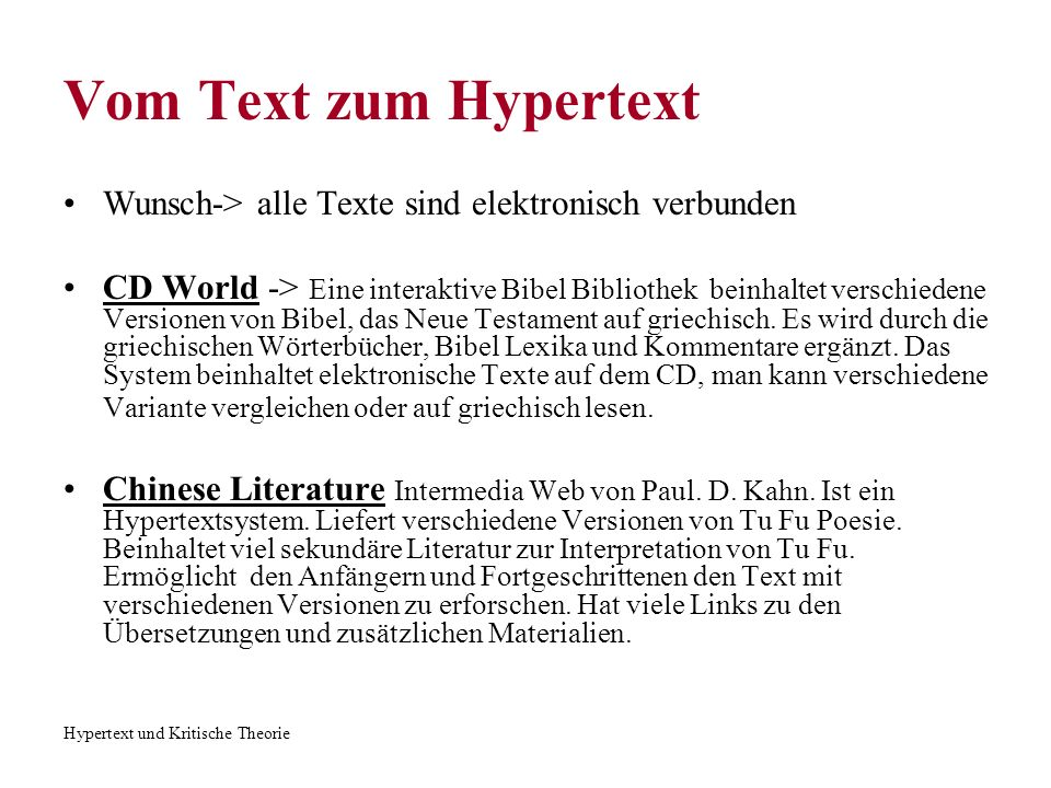 Hypertext und Kritische Theorie Vom Text zum Hypertext Wunsch-> alle Texte sind elektronisch verbunden CD World -> Eine interaktive Bibel Bibliothek b