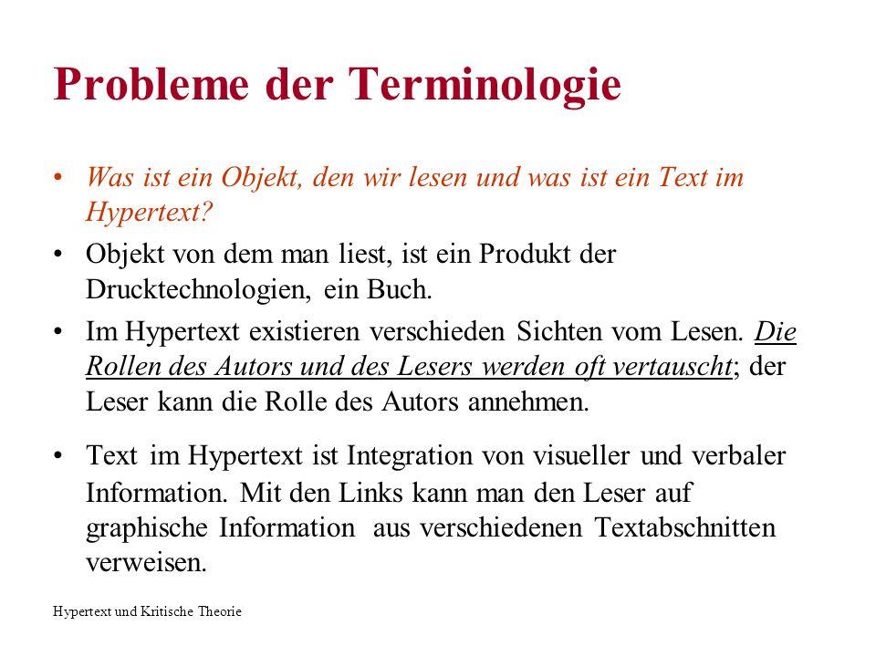 Hypertext und Kritische Theorie Probleme der Terminologie Was ist ein Objekt, den wir lesen und was ist ein Text im Hypertext? Objekt von dem man lies