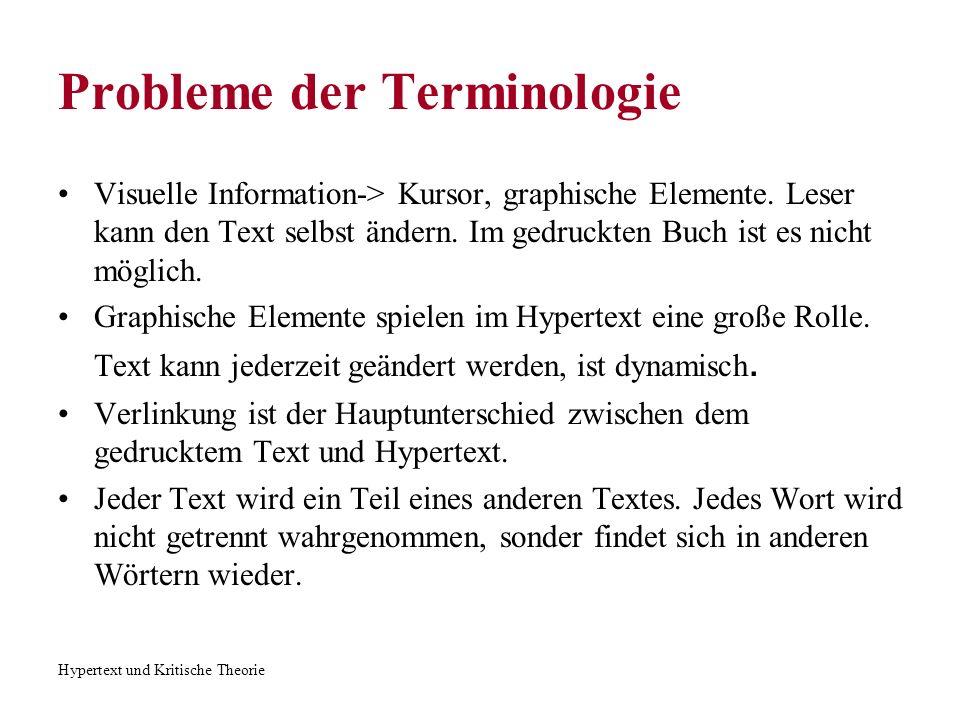 Hypertext und Kritische Theorie Probleme der Terminologie Visuelle Information-> Kursor, graphische Elemente. Leser kann den Text selbst ändern. Im ge