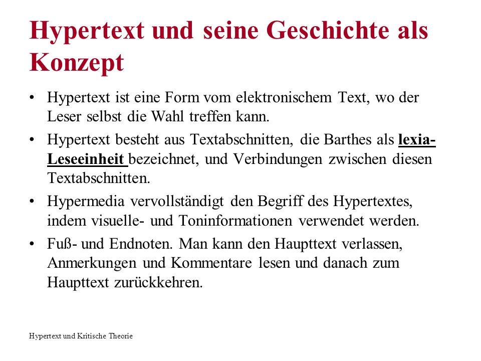 Hypertext und Kritische Theorie Hypertext und seine Geschichte als Konzept Hypertext ist eine Form vom elektronischem Text, wo der Leser selbst die Wa