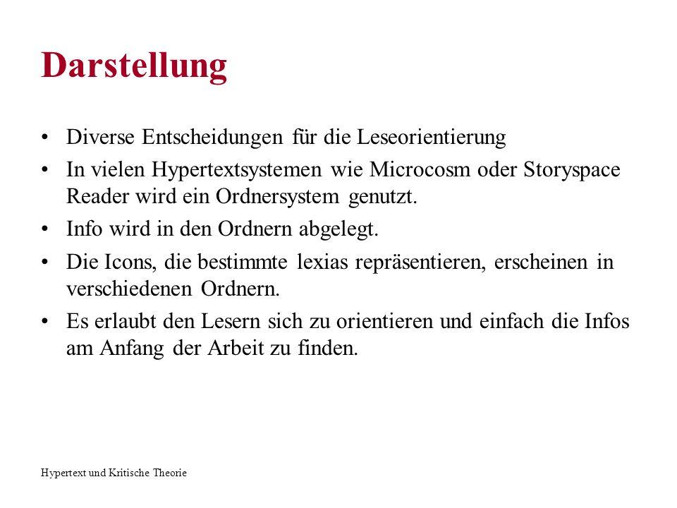 Hypertext und Kritische Theorie Darstellung Diverse Entscheidungen für die Leseorientierung In vielen Hypertextsystemen wie Microcosm oder Storyspace