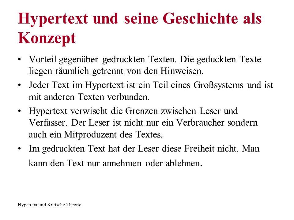 Hypertext und Kritische Theorie Hypertext und seine Geschichte als Konzept Vorteil gegenüber gedruckten Texten. Die geduckten Texte liegen räumlich ge