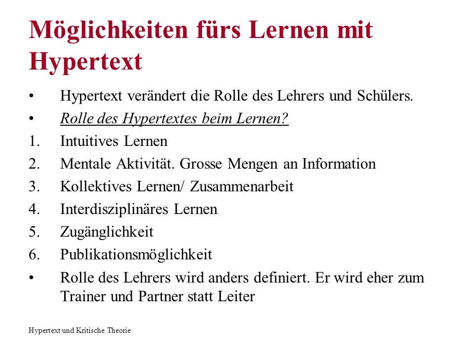 Hypertext und Kritische Theorie Möglichkeiten fürs Lernen mit Hypertext Hypertext verändert die Rolle des Lehrers und Schülers. Rolle des Hypertextes