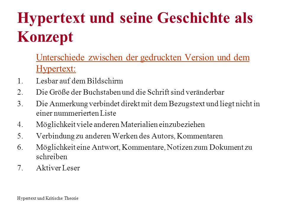Hypertext und Kritische Theorie Hypertext und seine Geschichte als Konzept Unterschiede zwischen der gedruckten Version und dem Hypertext: 1.Lesbar au