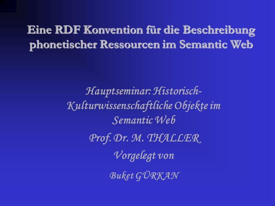 Eine RDF Konvention für die Beschreibung phonetischer Ressourcen im Semantic Web Hauptseminar: Historisch- Kulturwissenschaftliche Objekte im Semantic