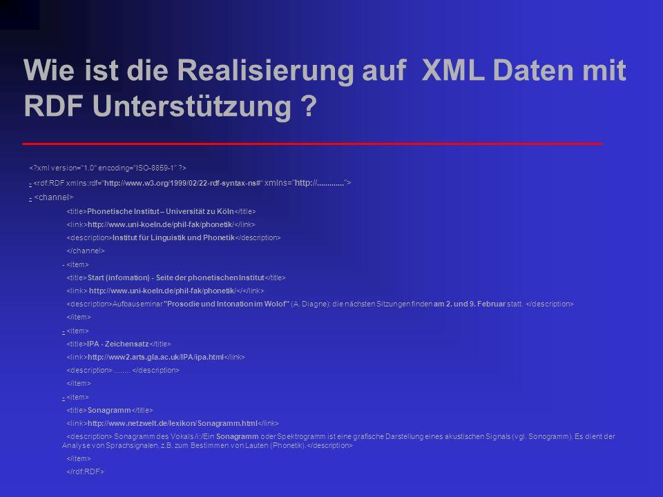 Wie ist die Realisierung auf XML Daten mit RDF Unterstützung ? - Phonetische Institut – Universität zu Köln http://www.uni-koeln.de/phil-fak/phonetik/