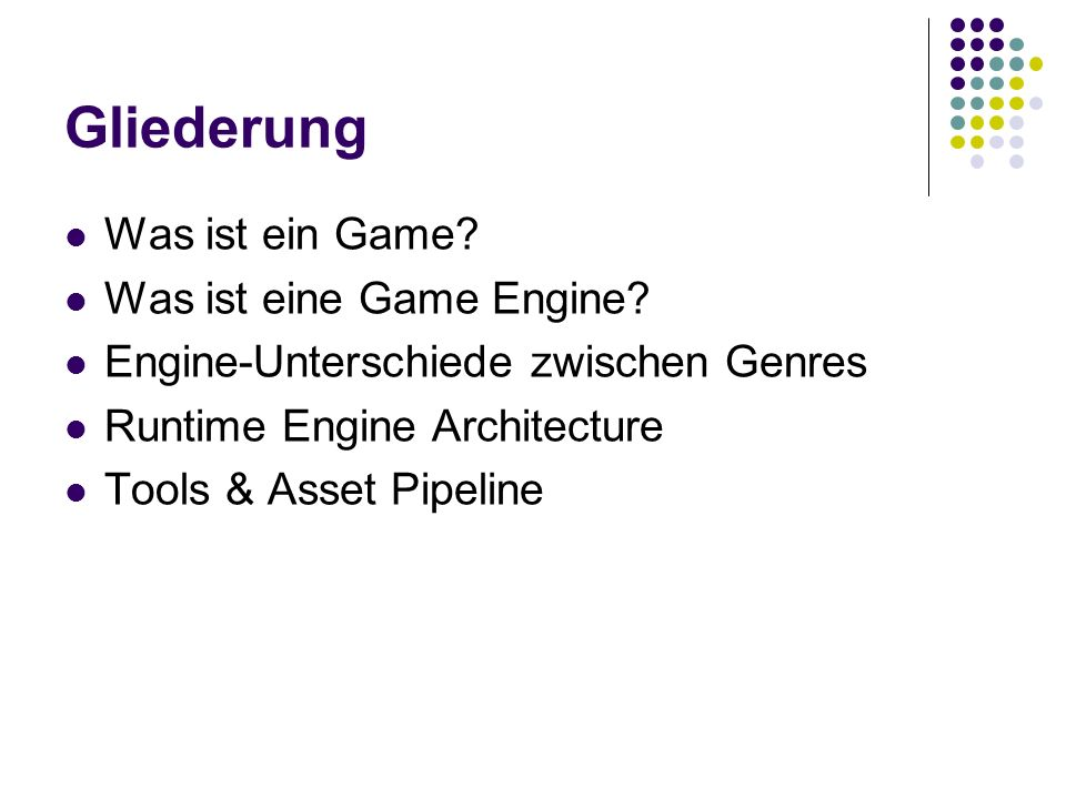 Gliederung Was ist ein Game? Was ist eine Game Engine? Engine-Unterschiede zwischen Genres Runtime Engine Architecture Tools & Asset Pipeline