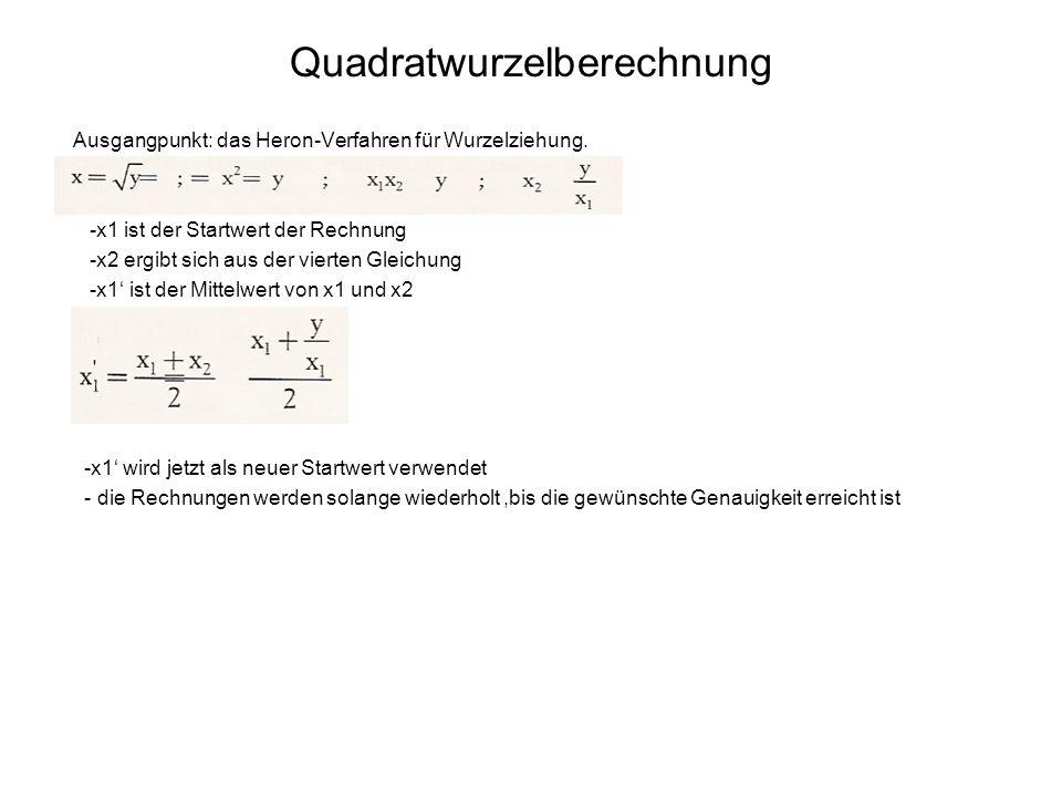 Quadratwurzelberechnung Ausgangpunkt: das Heron-Verfahren für Wurzelziehung. -x1 ist der Startwert der Rechnung -x2 ergibt sich aus der vierten Gleich