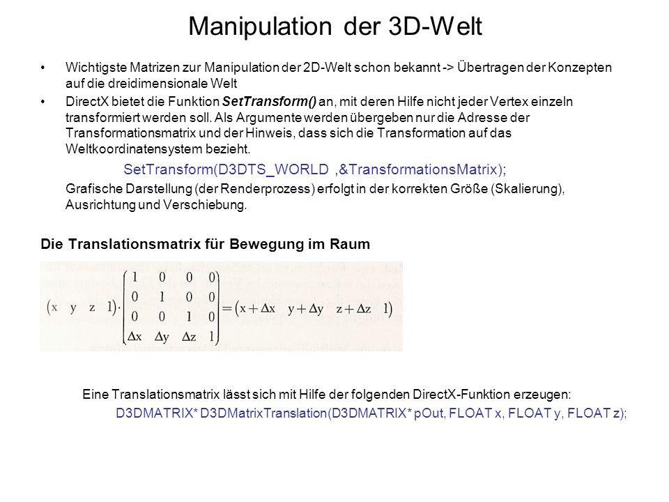 Manipulation der 3D-Welt Wichtigste Matrizen zur Manipulation der 2D-Welt schon bekannt -> Übertragen der Konzepten auf die dreidimensionale Welt Dire