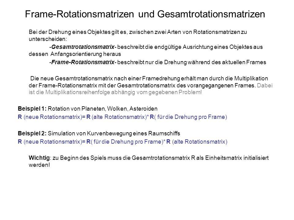 Frame-Rotationsmatrizen und Gesamtrotationsmatrizen Bei der Drehung eines Objektes gilt es, zwischen zwei Arten von Rotationsmatrizen zu unterscheiden