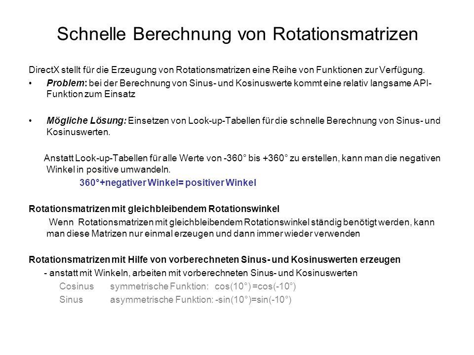 Schnelle Berechnung von Rotationsmatrizen DirectX stellt für die Erzeugung von Rotationsmatrizen eine Reihe von Funktionen zur Verfügung. Problem: bei