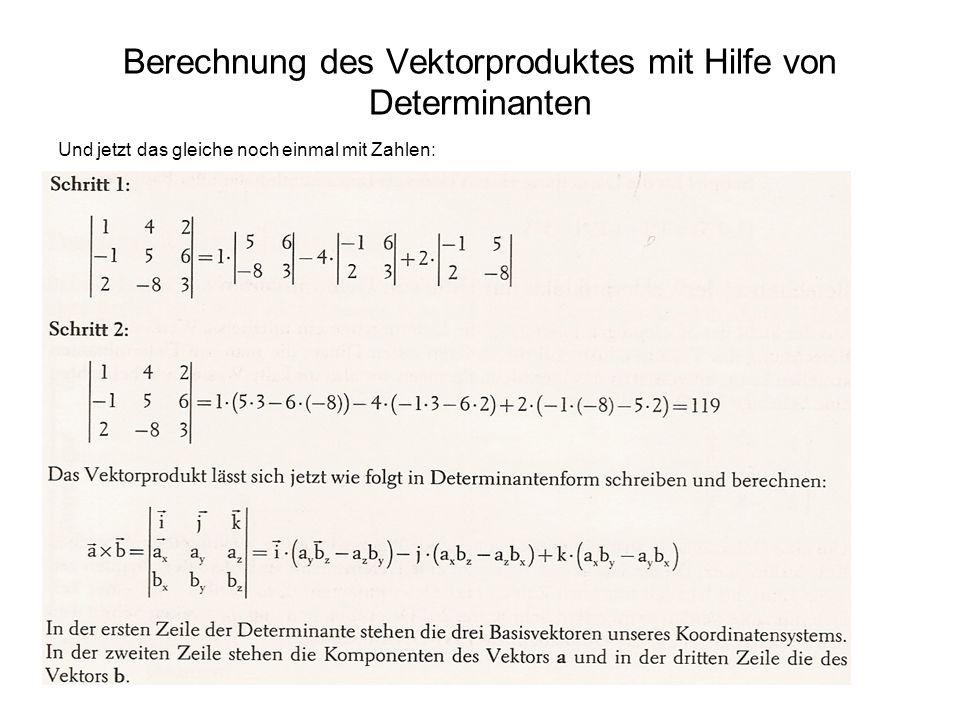 Berechnung des Vektorproduktes mit Hilfe von Determinanten Und jetzt das gleiche noch einmal mit Zahlen: