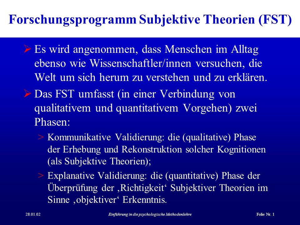 28.01.02Einführung in die psychologische MethodenlehreFolie Nr. 1 Forschungsprogramm Subjektive Theorien (FST) Es wird angenommen, dass Menschen im Al