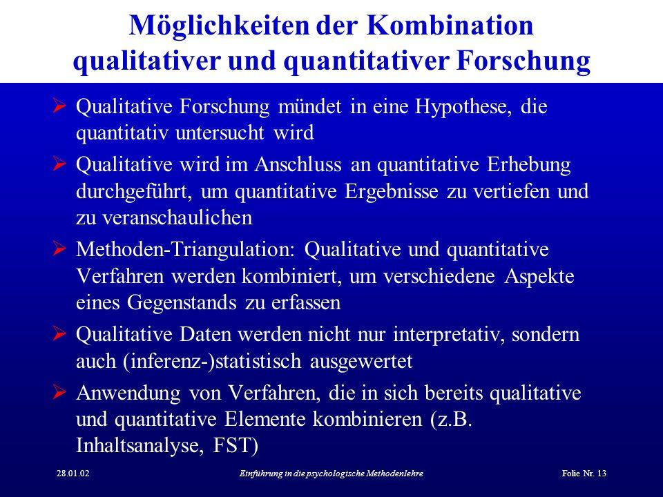28.01.02Einführung in die psychologische MethodenlehreFolie Nr. 13 Möglichkeiten der Kombination qualitativer und quantitativer Forschung Qualitative