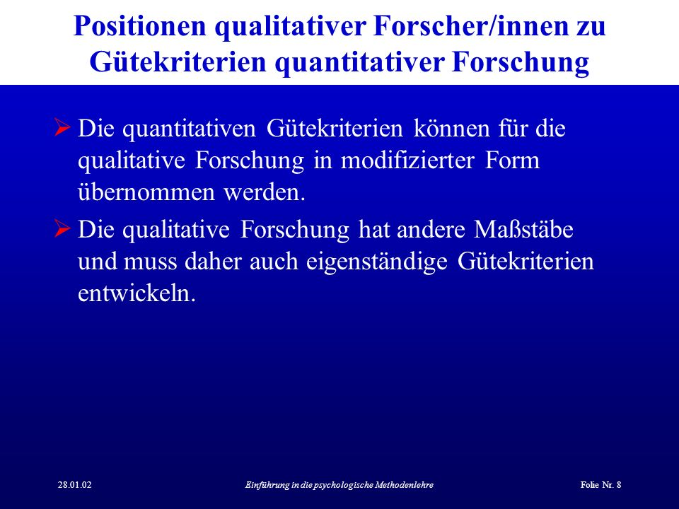 28.01.02Einführung in die psychologische MethodenlehreFolie Nr. 8 Positionen qualitativer Forscher/innen zu Gütekriterien quantitativer Forschung Die